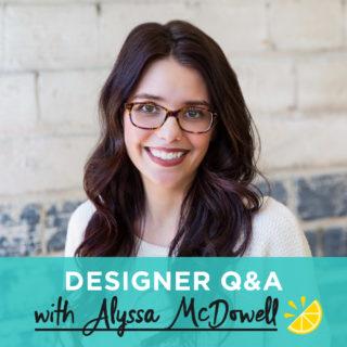 Designer Q&A: Alyssa McDowell