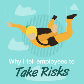 Why I Tell Employees to Take Risks