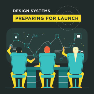 Design Systems Part 3: Preparing for Launch