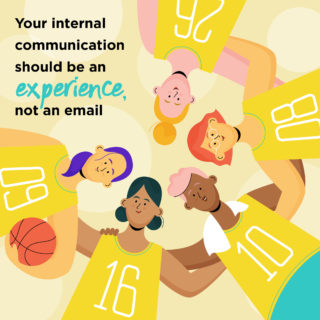 Your internal communication should be an experience, not an email